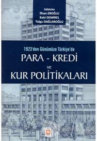 1923'den Günümüze Türkiye'de Para - Kredi ve Kur Politikaları
