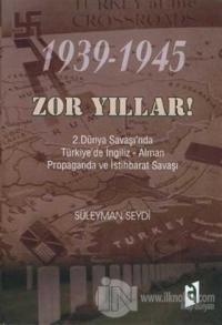 1939-1945 Zor Yıllar 2. Dünya Savaşı'nda Türkiye'de İngiliz - Alman Propaganda ve İstihbarat Savaşı
