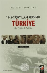 1945 - 1950 Yılları Arasında Türkiye Cilt: 1