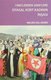 1980'lerden 2000'lere Siyasal Kürt Kadının İnşası