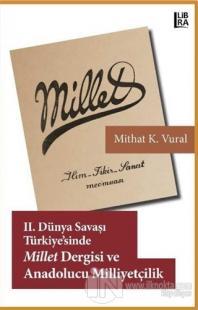 2. Dünya Savaşı Türkiyesi'nde Millet Dergisi ve Anadolucu Milliyetçilik