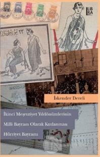 2. Meşrutiyet Yıldönümlerinin Milli Bayram Olarak Kutlanması Hürriyet Bayramı