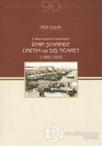 2. Meşrutiyetten Cumhuriyet'e İzmir Şehrinde Üretim ve Dış Ticaret (1908-1923)