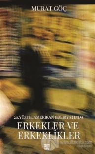 20. Yüzyıl Amerikan Edebiyatında Erkekler ve Erkeklikler