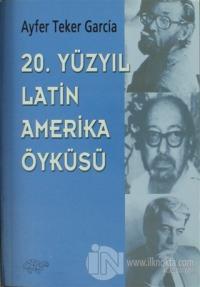 20. Yüzyıl Latin Amerika Öyküsü