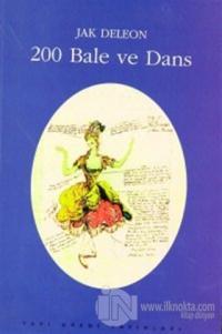 200 Bale Ve Dans (Künyeler, Konular, Tarihsel, Koreografik ve Eleştirel Notlar)