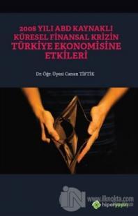 2008 Yılı ABD Kaynaklı Küresel Finansal Krizin Türkiye Ekonomisine Etkileri