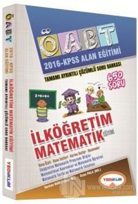 2016 ÖABT Alan Eğitimi İlköğretim Matematik Öğretmenliği Tamamı Çözümlü Soru Bankası