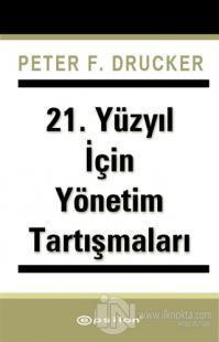 21. Yüzyıl İçin Yönetim Tartışmaları %25 indirimli Peter F. Drucker