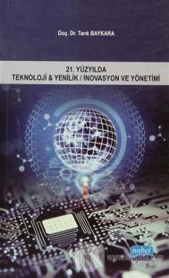 21. Yüzyılda Teknoloji ve Yenilik / İnovasyon ve Yönetimi Tarık Baykar