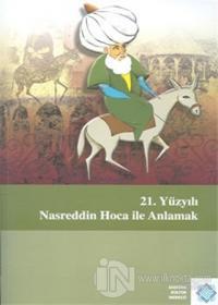 21. Yüzyılı Nasreddin Hoca ile Anlamak