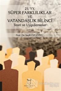 21. YY. Süper Farklılıklar ve Vatandaşlık Bilinci Teori ve Uygulamalar