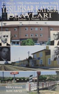 27 Mayıs 1960 Darbesine Giden Yolda Yeşilhisar-Kayseri Olayları 17 Şubat - 3 Nisan 1960