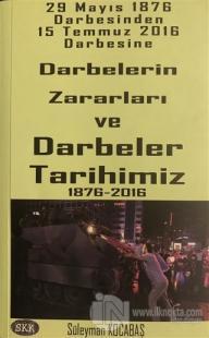 29 Mayıs 1876 Darbesinden 15 Temmuz 2016 Darbesine Darbelerin Zararları ve Darbeler Tarihimiz 1876-2016