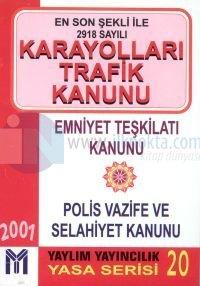 2918 Sayılı 2918 Sayılı Karayolları Trafik Kanunu Emniyet Teşkilatı Kanunu / Polis Vazife ve Selahiyet Kanunu (1997) 17 Ekim 1996 Tarih ve 4199 Sayılı Kanunla Yapılan Değişiklikler Dahil