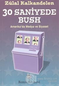 30 Saniyede Bush  Amerika'da Medya ve Siyaset