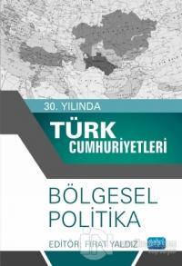 30. Yılında Türk Cumhuriyetleri - Bölgesel Politika