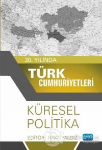 30. Yılında Türk Cumhuriyetleri - Küresel Politika