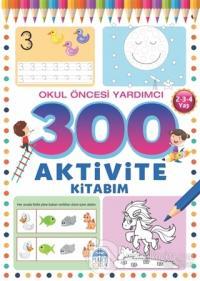 300 Aktivite Kitabım - Okul Öncesi Yardımcı (2-3-4 Yaş)