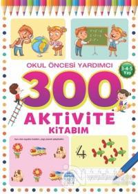 300 Aktivite Kitabım - Okul Öncesi Yardımcı (3-4-5 Yaş)