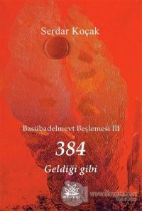 384 Geldiği Gibi