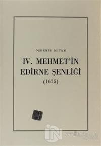 4. Mehmet'in Edirne Şenliği (1675)
