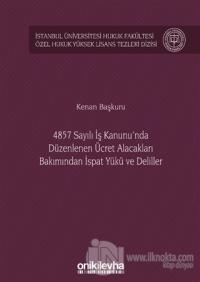 4857 Sayılı İş Kanunu'nda Düzenlenen Ücret Alacakları Bakımından İspat Yükü ve Deliller (Ciltli)