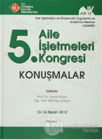 5. Aile İşletmeleri Kongresi : Konuşmalar (13 - 14 Nisan 2012) (Ciltli)