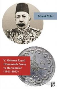 5. Mehmet Reşad Döneminde Saray ve Harcamalar (1911-1913)