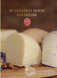 50 Peynirli Şehir Balıkesir (Ciltli)