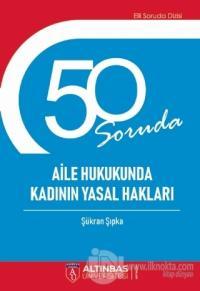 50 Soruda Aile Hukukunda Kadının Yasal Hakları