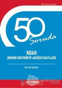 50 Soruda Koah (Kronik Obstrüktif Akciğer Hastalığı) Servet Kayhan