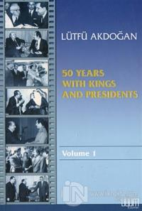 50 Years With Kings and Presidents Volume 1