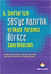 6. Sınıflar İçin SBS'ye Hazırlıkve Okula Yardımcı Türkçe Konu Anlatımlı