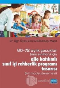 60-72 Aylık Çocuklar (Ana Sınıfları) İçin Aile Katılımlı Sınıf İçi Rehberlik Programı Tasarısı (Bir Model Denemesi)