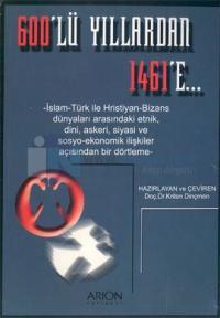 600'lü Yıllarda 1461'e: İslam-Türk ile Hristiyan-Bizans dünyaları arasındaki etnik, dini, askeri, siyasi ve sosyo-ekonomik ilişkiler açısından bir dörtleme
