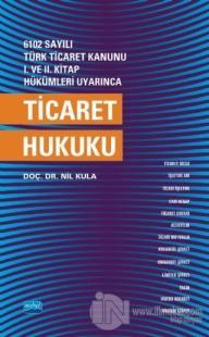 6102 Sayılı Türk Ticaret Kanunu 1. ve 2. Kitap Hükümleri Uyarınca Ticaret Hukuku