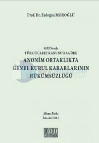 6102 Sayılı Türk Ticaret Kanunu'na Göre Anonim Ortaklıkta Genel Kurul Kararlarının Hükümsüzlüğü