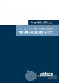 6102 Sayılı Türk Ticaret Kanunu Uyarınca Anonim Şirketlerde İmtiyaz (Ciltli)