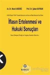 6102 Sayılı Türk Ticaret Kanunu ve İcra ve İflas Kanunu'na Göre İflasın Ertelenmesi ve Hukuki Sonuçları (Ciltli)