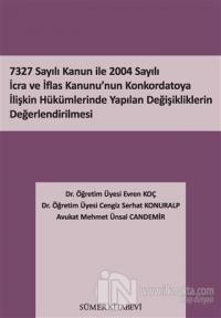 7327 Sayılı Kanun İle 2004 Sayılı İcra ve İflas Kanunu'nun Konkordatoya İlişkin Hükümlerinde Yapılan Değişikliklerin Değerlendirilmesi