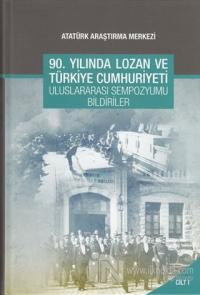 90. Yılında Lozan ve Türkiye Cumhuriyeti Uluslararası Sempozyumu Bildirileri - Cilt 1