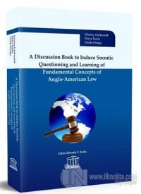 A Discussion Book to Induce Socratic Questioning and Learning of Fundamental Concepts of Anglo-American Law (Ciltli)