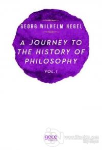 A Journey to the History of Philosophy Vol. 1 Georg Wilhelm Hegel