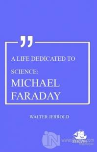 A Life Dedicated To Science: Michael Faraday