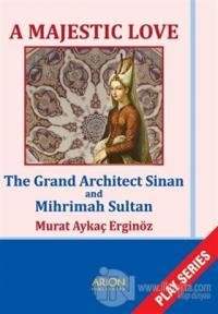 A Majestic Love - The Grand Architect Sinan and Mihrimah Sultan Murat