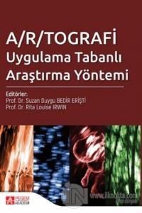 A/R/TOGRAFİ Uygulama Tabanlı Araştırma Yöntemi