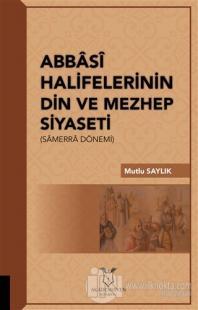 Abbasi Halifelerinin Din ve Mezhep Siyaseti