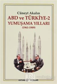 ABD ve Türkiye 2 - Yumuşama Yılları 1961-1989 %20 indirimli Cüneyt Aka