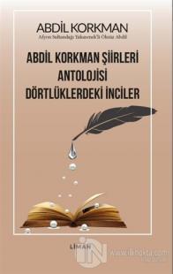 Abdil Korkman Şiirleri Antolojisi Dörtlüklerdeki İnciler